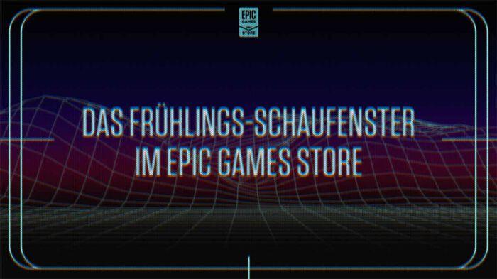 Epic Games Spring Showcase – eine Exklusiv-Welle!