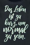 Das Leben ist zu kurz, um normal zu sein