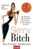 Skinny Bitch - Die Wahrheit über schlechtes Essen, fette Frauen und gutes Aussehen