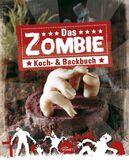 Das Zombie Koch- & Backbuch Grauenhaft gute Rezepte für große und kleine Horrorfans
