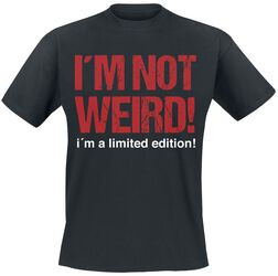 I´m Not Weird! I´m A Limited Edition!