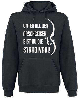 Unter all den Arschgeigen bist du die Stradivari!