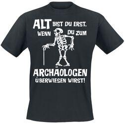 Alt bist du erst, wenn du zum Archäologen überwiesen wirst!