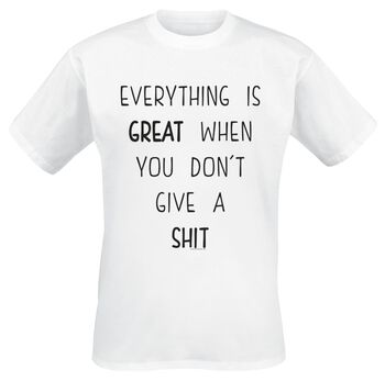 Everything Is Great When You Don`t Give A Shit