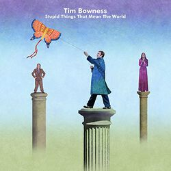 Tim Bowness Stupid things that mean the world