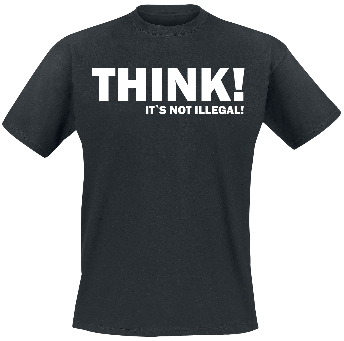 THINK! It\'s Not Illegal! - - T-Shirt - black
