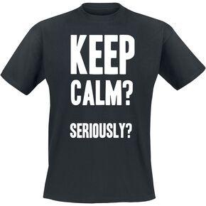 Keep Calm? Seriously? T-shirt noir