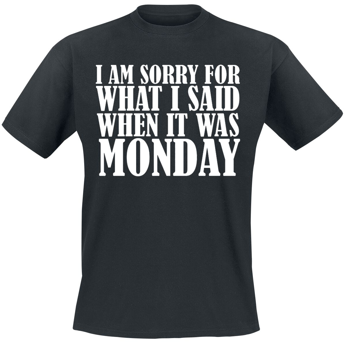 Fun Shirts - Koszulki - T-Shirt I Am Sorry For What I Said When It Was Monday T-Shirt czarny - 375619
