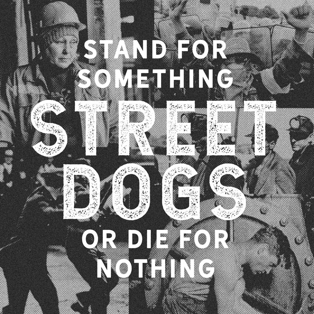 Street Dogs Stand for something or die for noth...